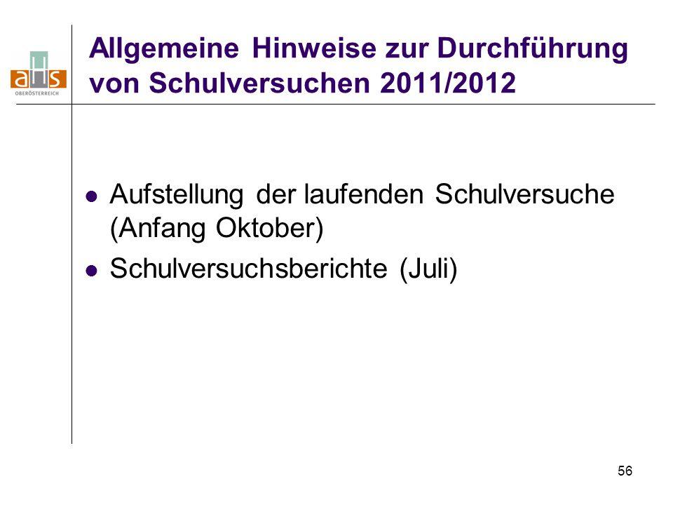 56 Allgemeine Hinweise zur Durchführung von Schulversuchen 2011/2012 Aufstellung der laufenden Schulversuche (Anfang Oktober) Schulversuchsberichte (J
