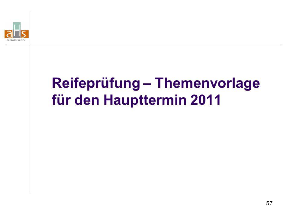 57 Reifeprüfung – Themenvorlage für den Haupttermin 2011