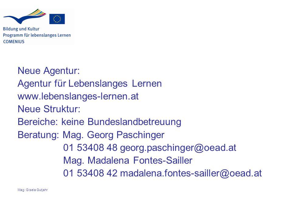 Neue Agentur: Agentur für Lebenslanges Lernen www.lebenslanges-lernen.at Neue Struktur: Bereiche: keine Bundeslandbetreuung Beratung: Mag.