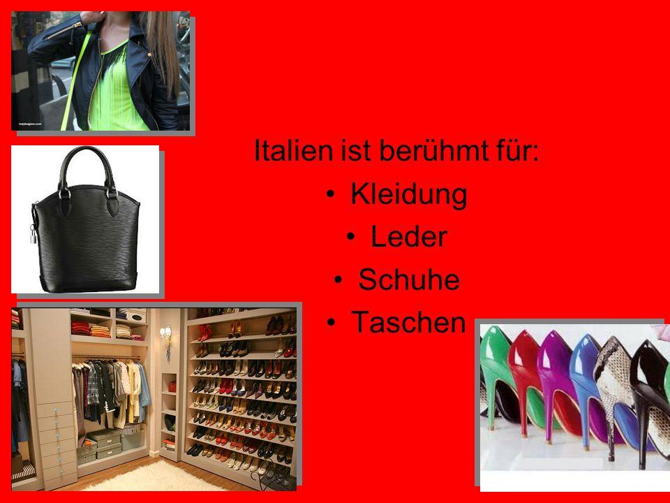 Italien ist berühmt für: Kleidung Leder Schuhe Taschen