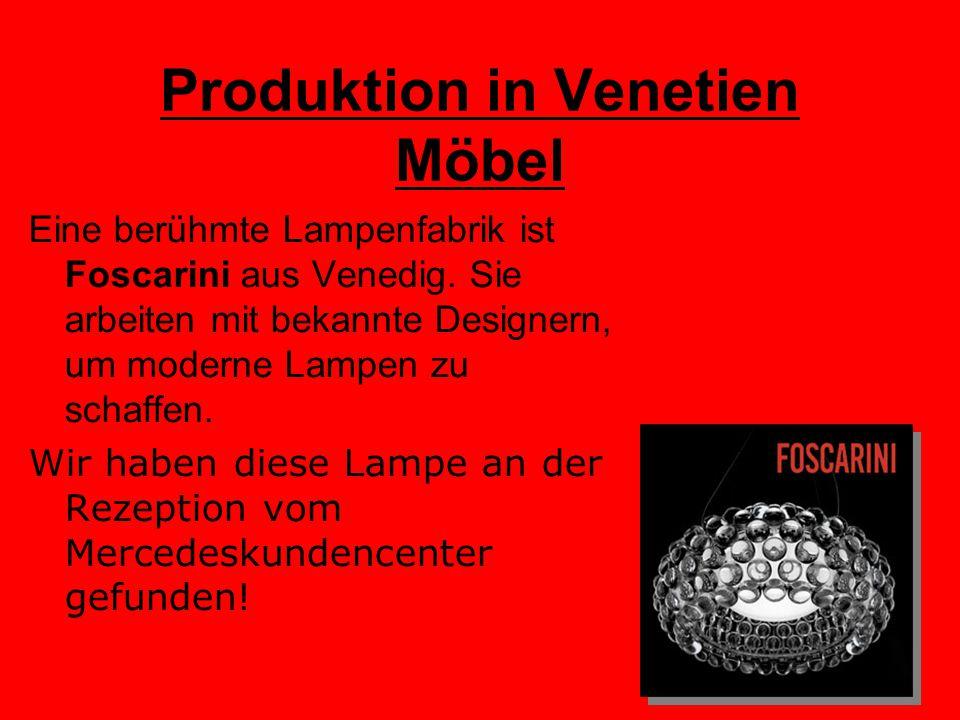 Produktion in Venetien Möbel Eine berühmte Lampenfabrik ist Foscarini aus Venedig. Sie arbeiten mit bekannte Designern, um moderne Lampen zu schaffen.
