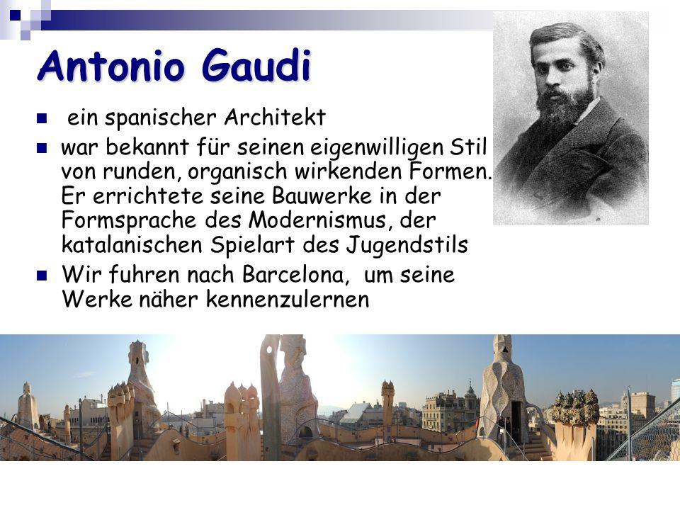 Antonio Gaudi ein spanischer Architekt war bekannt für seinen eigenwilligen Stil von runden, organisch wirkenden Formen. Er errichtete seine Bauwerke