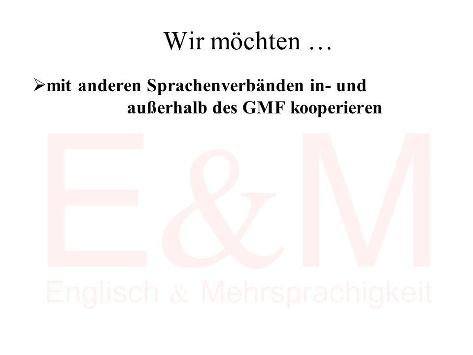 Wir möchten …  mit anderen Sprachenverbänden in- und außerhalb des GMF kooperieren