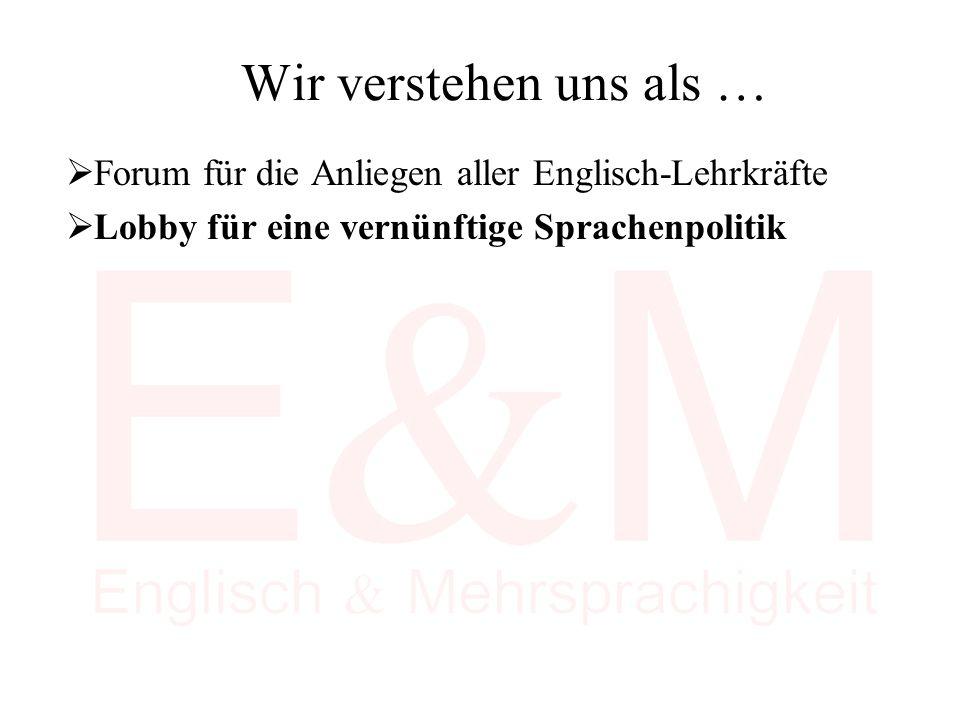 Wir verstehen uns als …  Forum für die Anliegen aller Englisch-Lehrkräfte  Lobby für eine vernünftige Sprachenpolitik