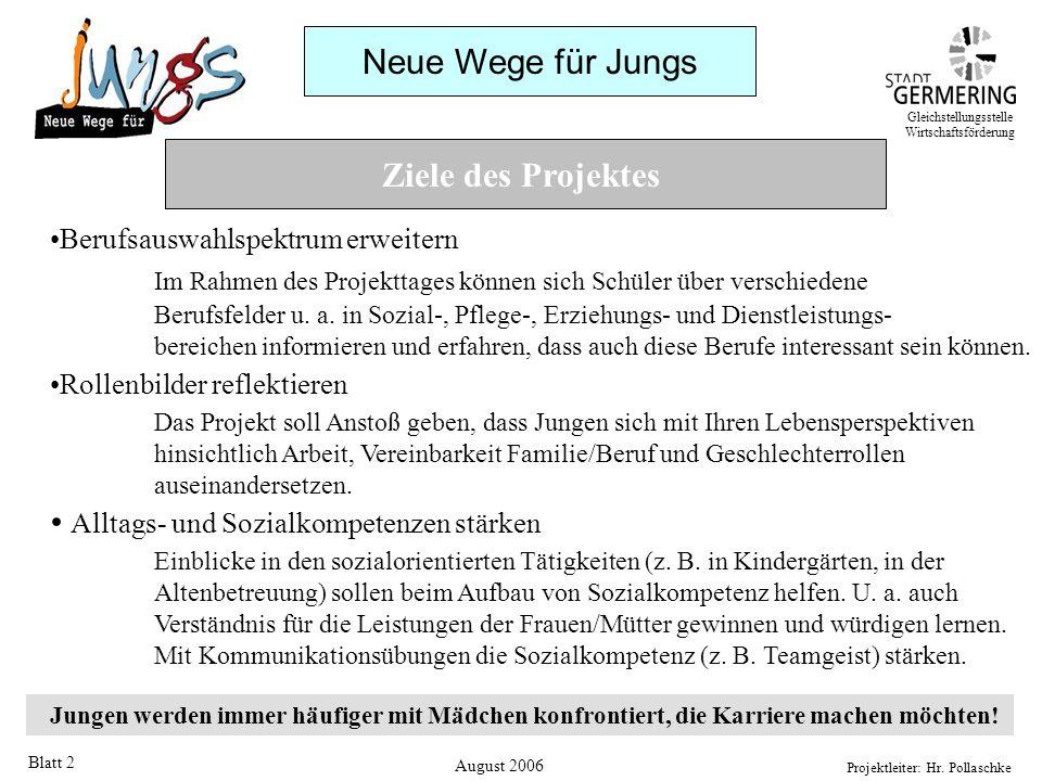 Neue Wege für Jungs Projektleiter: Hr. Pollaschke Blatt 2 Ziele des Projektes Berufsauswahlspektrum erweitern Im Rahmen des Projekttages können sich S