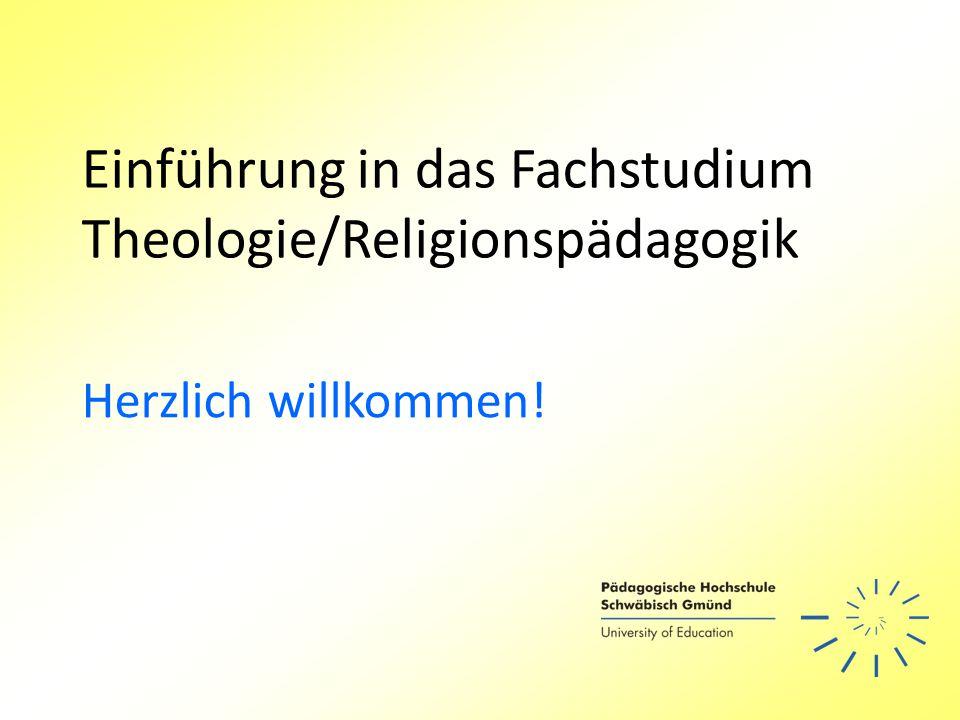 Einführung in das Fachstudium Theologie/Religionspädagogik Herzlich willkommen!