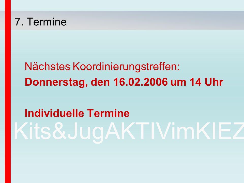 Kits&JugAKTIVimKIEZ Nächstes Koordinierungstreffen: Donnerstag, den 16.02.2006 um 14 Uhr Individuelle Termine 7. Termine
