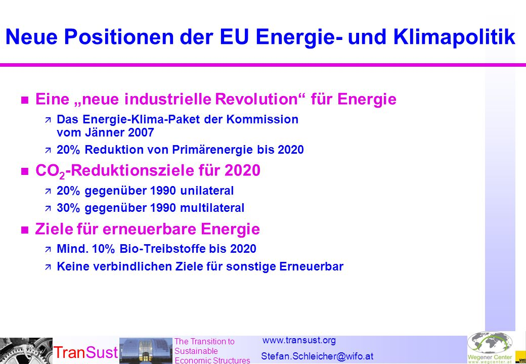 www.transust.org Stefan.Schleicher@wifo.at TranSust The Transition to Sustainable Economic Structures Neue Positionen der EU Energie- und Klimapolitik