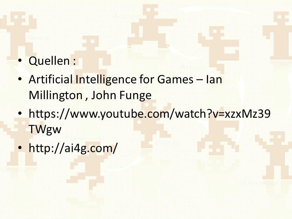 Quellen : Artificial Intelligence for Games – Ian Millington, John Funge https://www.youtube.com/watch v=xzxMz39 TWgw http://ai4g.com/