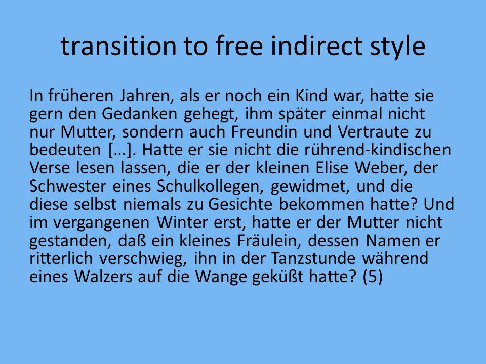 transition to free indirect style In früheren Jahren, als er noch ein Kind war, hatte sie gern den Gedanken gehegt, ihm später einmal nicht nur Mutter, sondern auch Freundin und Vertraute zu bedeuten […].