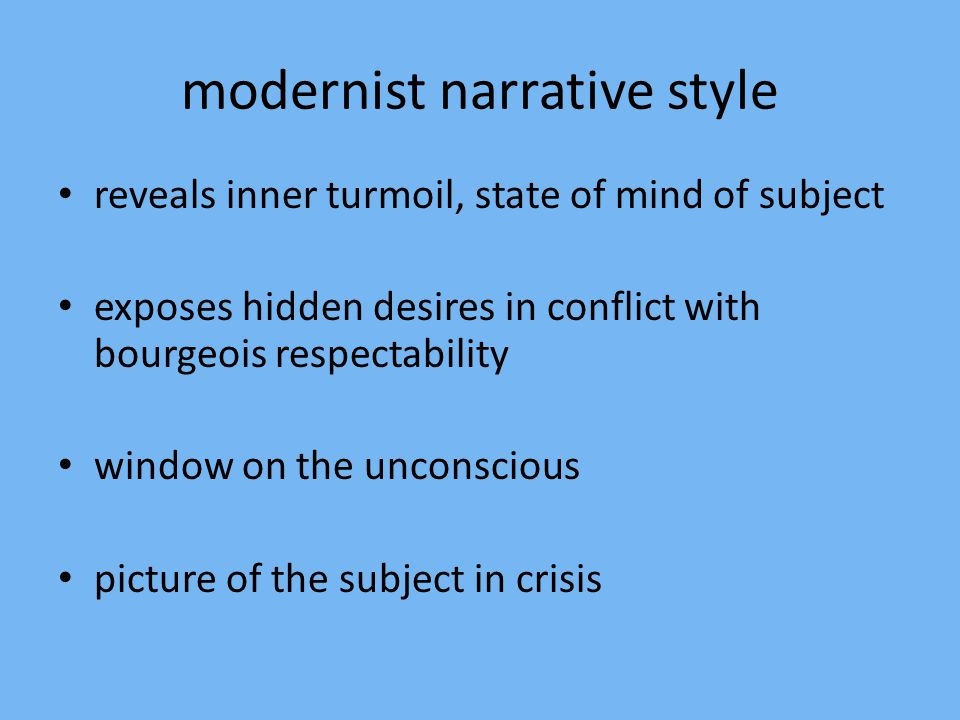 modernist narrative style reveals inner turmoil, state of mind of subject exposes hidden desires in conflict with bourgeois respectability window on t