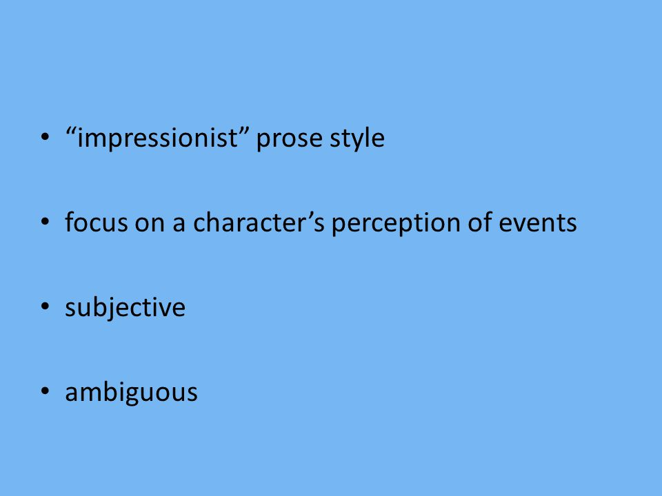 """impressionist"" prose style focus on a character's perception of events subjective ambiguous"
