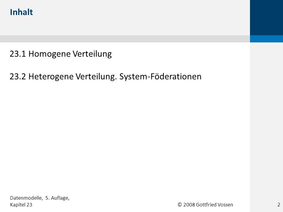 © 2008 Gottfried Vossen 23.1 Homogene Verteilung 23.2 Heterogene Verteilung. System-Föderationen Inhalt Datenmodelle, 5. Auflage, Kapitel 232