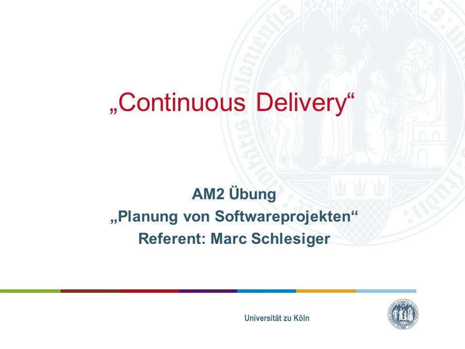 """Continuous Delivery"" AM2 Übung ""Planung von Softwareprojekten"" Referent: Marc Schlesiger"