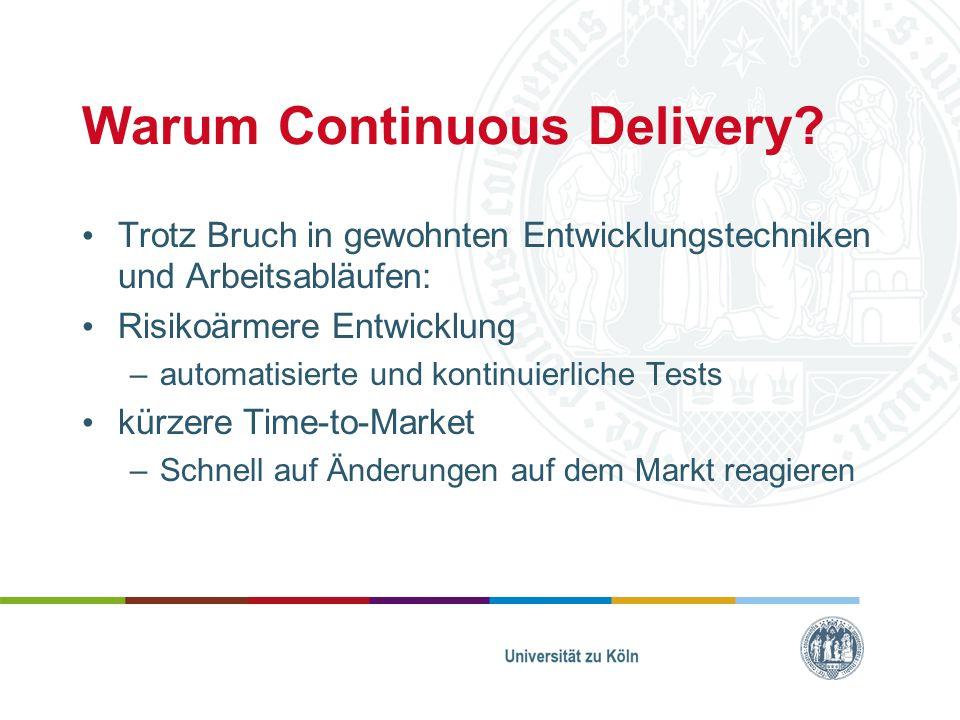 Warum Continuous Delivery? Trotz Bruch in gewohnten Entwicklungstechniken und Arbeitsabläufen: Risikoärmere Entwicklung –automatisierte und kontinuier