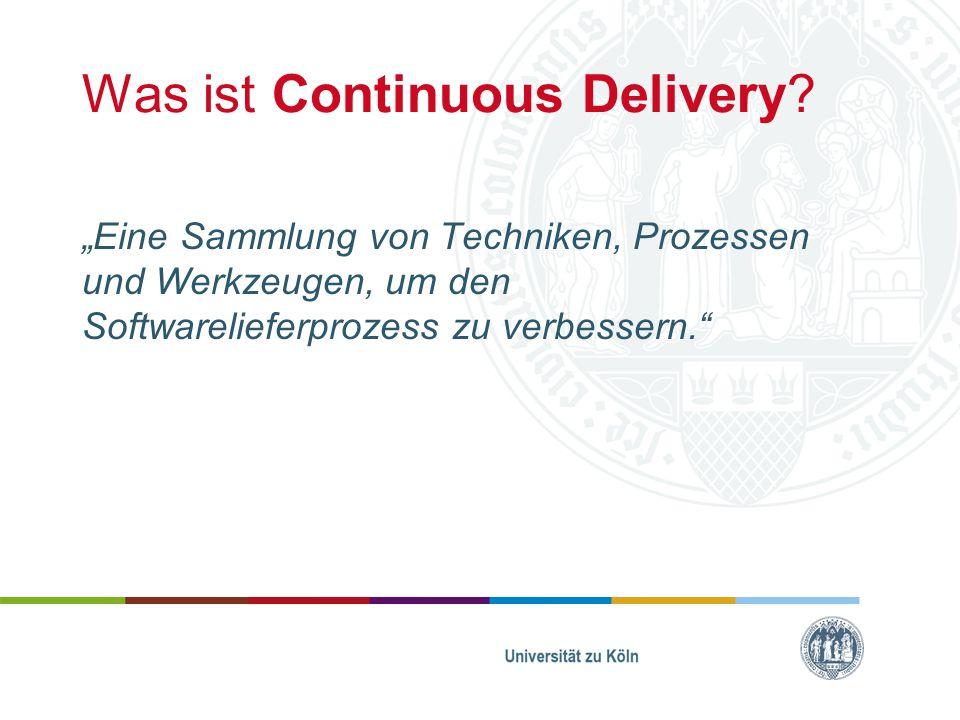 """Was ist Continuous Delivery? """"Eine Sammlung von Techniken, Prozessen und Werkzeugen, um den Softwarelieferprozess zu verbessern."""""""
