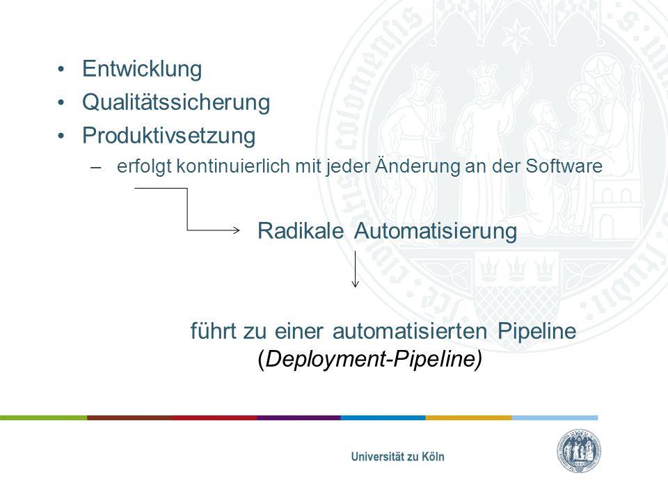 Entwicklung Qualitätssicherung Produktivsetzung – erfolgt kontinuierlich mit jeder Änderung an der Software Radikale Automatisierung führt zu einer au