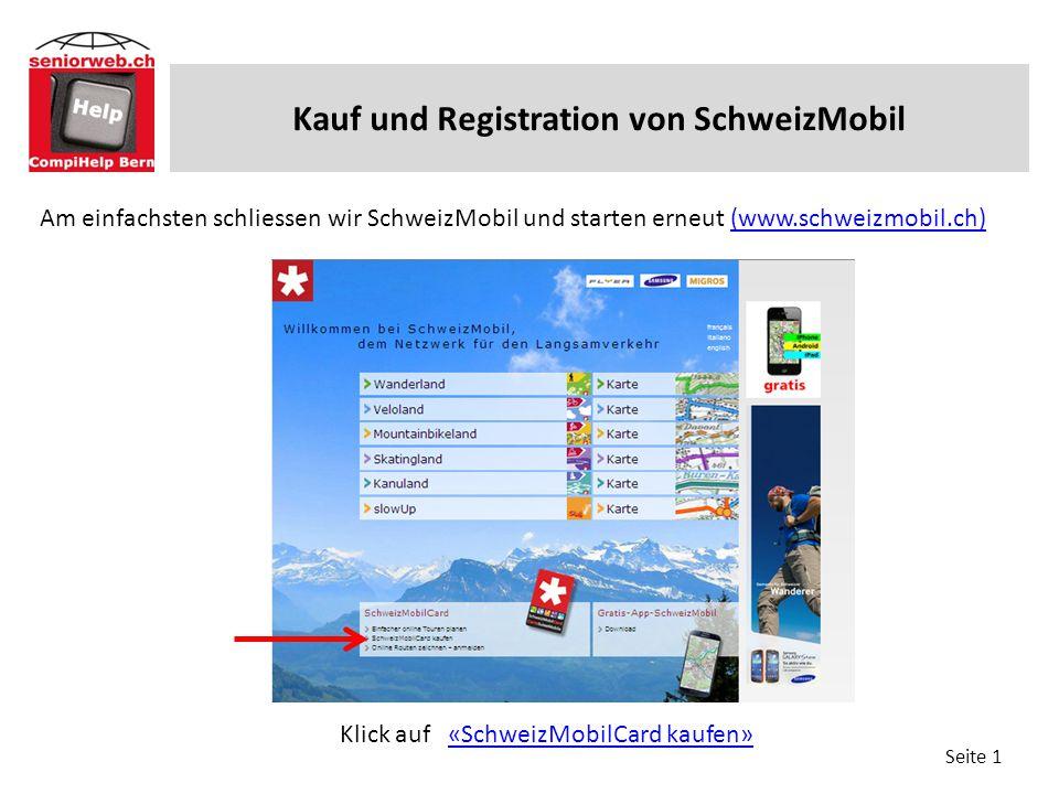 Vorgeschlagene Routen drucken (4 Kauf und Registration von SchweizMobil Seite 1 Am einfachsten schliessen wir SchweizMobil und starten erneut (www.schweizmobil.ch)(www.schweizmobil.ch) Klick auf «SchweizMobilCard kaufen»«SchweizMobilCard kaufen»