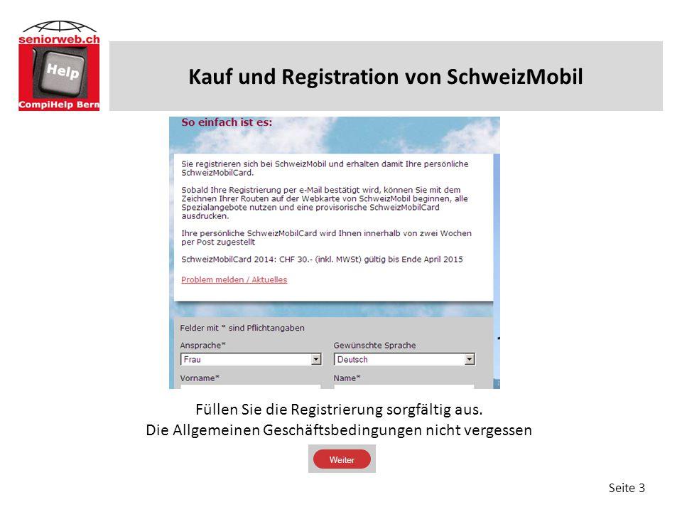 Vorgeschlagene Routen drucken (4 Kauf und Registration von SchweizMobil Seite 3 Füllen Sie die Registrierung sorgfältig aus. Die Allgemeinen Geschäfts