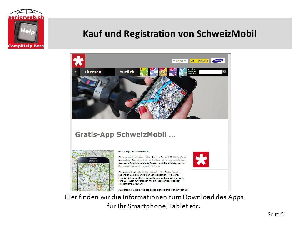 Vorgeschlagene Routen drucken (4 Kauf und Registration von SchweizMobil Seite 5 Hier finden wir die Informationen zum Download des Apps für Ihr Smartphone, Tablet etc.