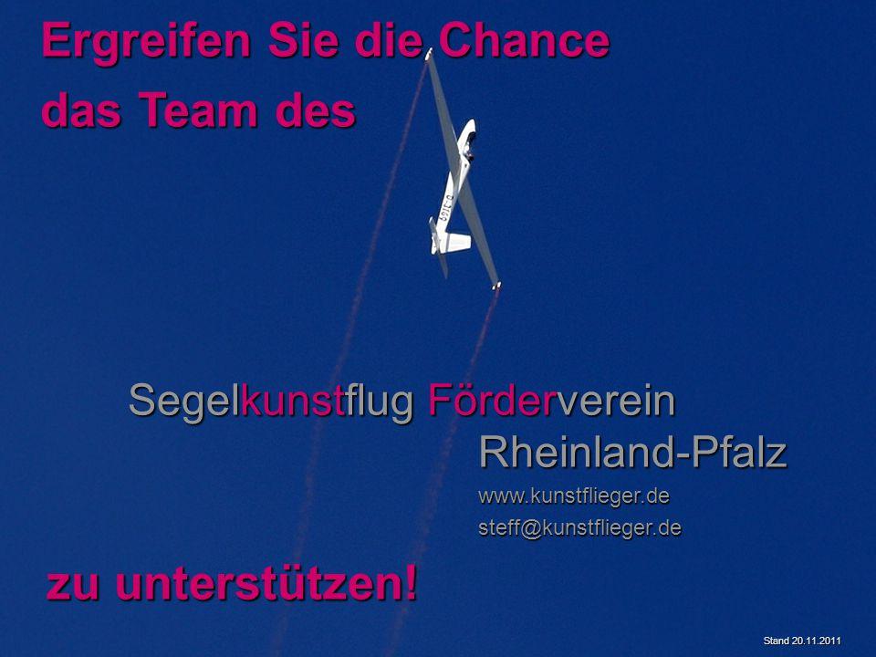 Stand 20.11.2011 Ergreifen Sie die Chance das Team des Segelkunstflug Förderverein Rheinland-Pfalz www.kunstflieger.desteff@kunstflieger.de zu unterst