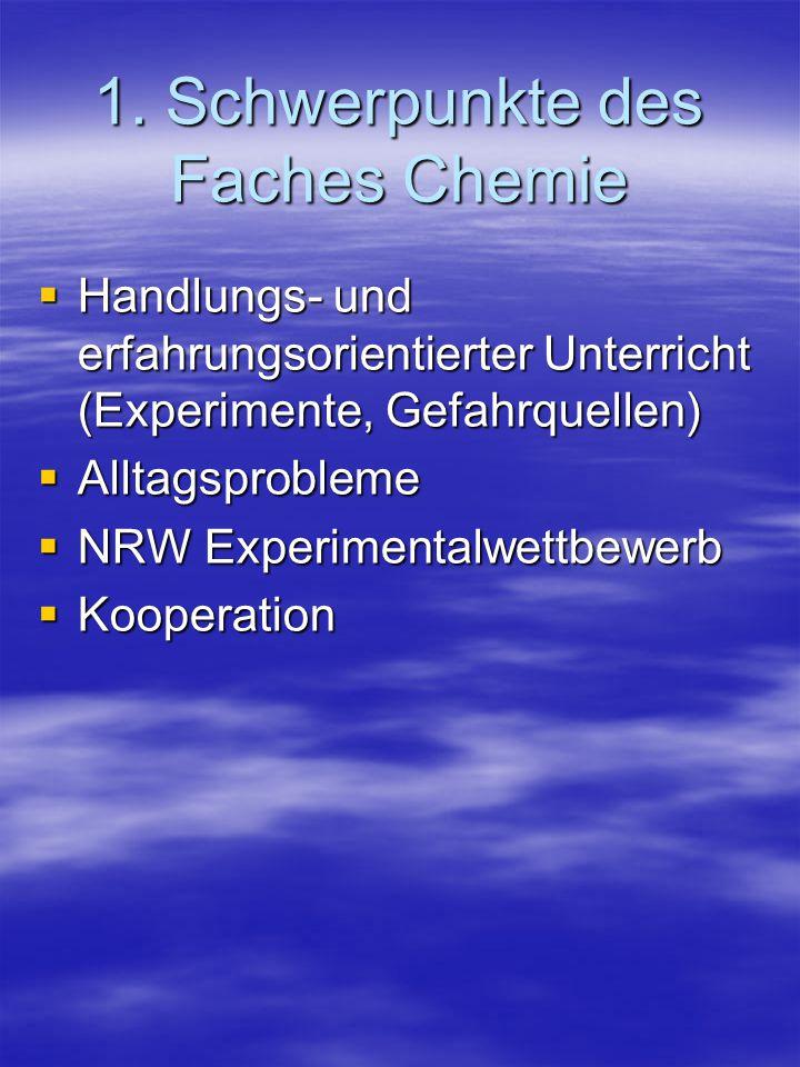1. Schwerpunkte des Faches Chemie  Handlungs- und erfahrungsorientierter Unterricht (Experimente, Gefahrquellen)  Alltagsprobleme  NRW Experimental
