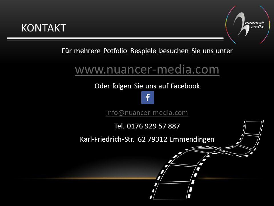 Für mehrere Potfolio Bespiele besuchen Sie uns unter www.nuancer-media.com Oder folgen Sie uns auf Facebook info@nuancer-media.com Tel. 0176 929 57 88