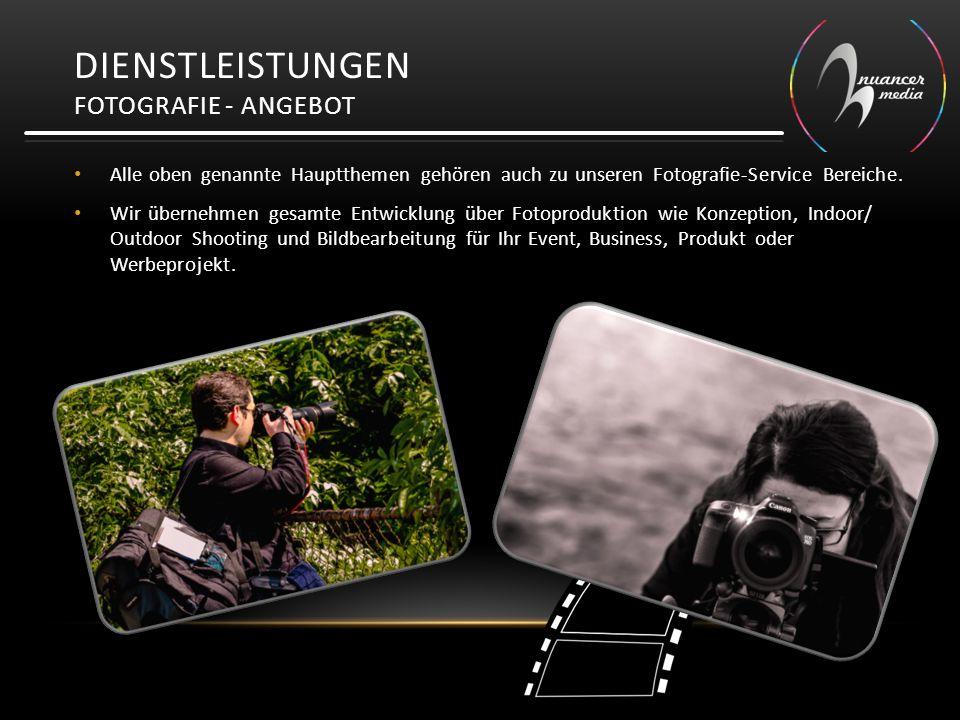 DIENSTLEISTUNGEN FOTOGRAFIE - ANGEBOT Alle oben genannte Hauptthemen gehören auch zu unseren Fotografie-Service Bereiche. Wir übernehmen gesamte Entwi