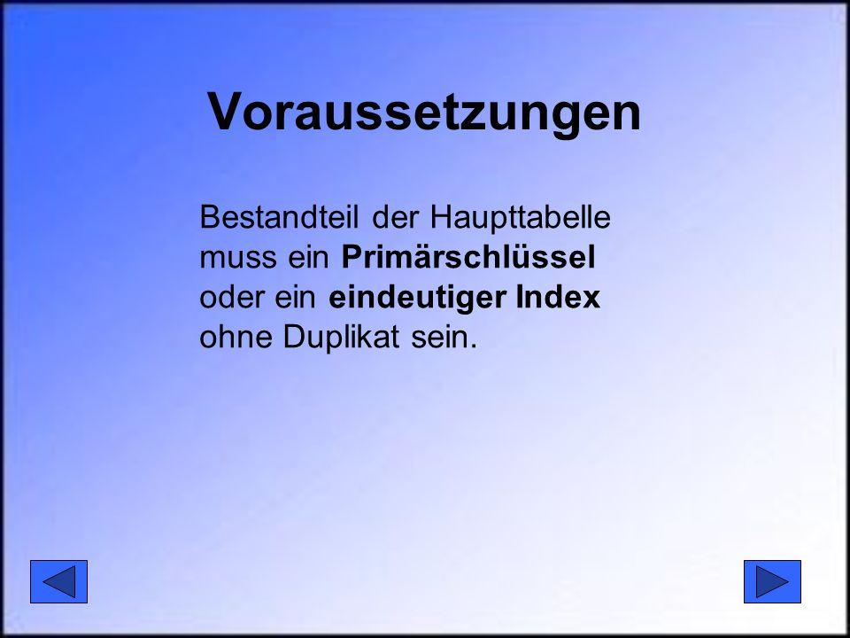 Voraussetzungen Bestandteil der Haupttabelle muss ein Primärschlüssel oder ein eindeutiger Index ohne Duplikat sein.