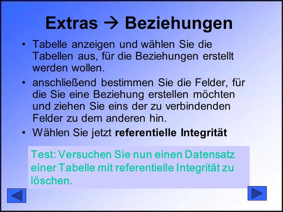 Extras  Beziehungen Tabelle anzeigen und wählen Sie die Tabellen aus, für die Beziehungen erstellt werden wollen. anschließend bestimmen Sie die Feld