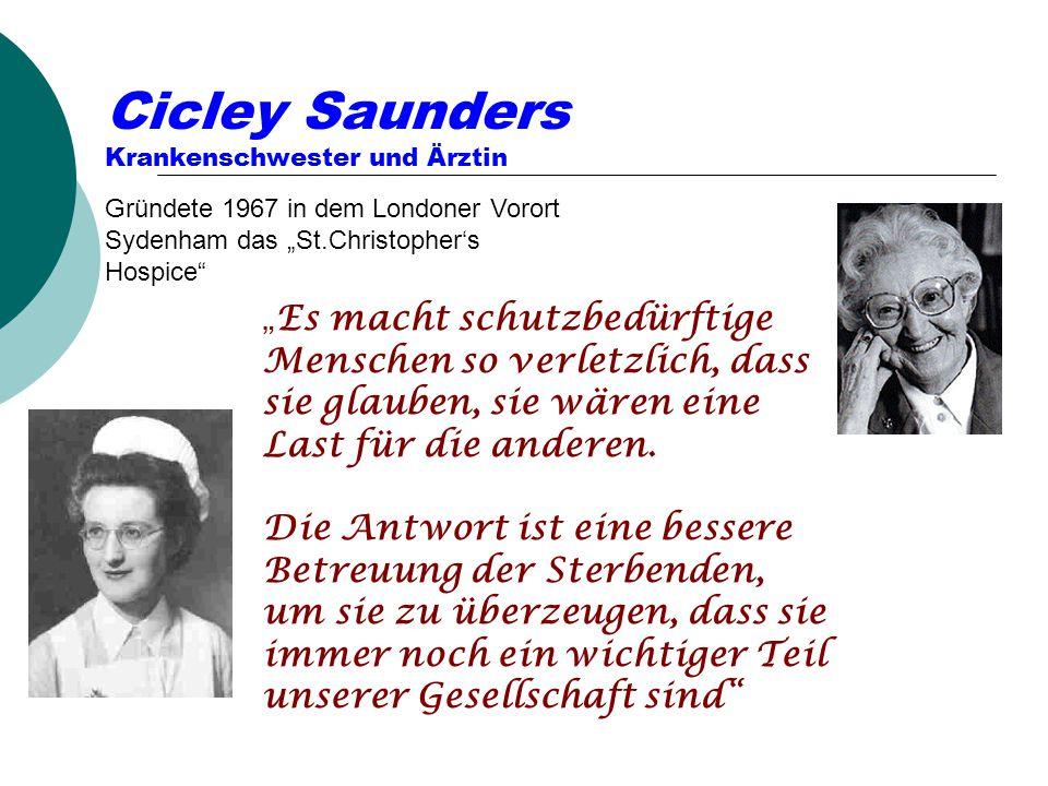 """Cicley Saunders Krankenschwester und Ärztin """" Es macht schutzbedürftige Menschen so verletzlich, dass sie glauben, sie wären eine Last für die anderen"""