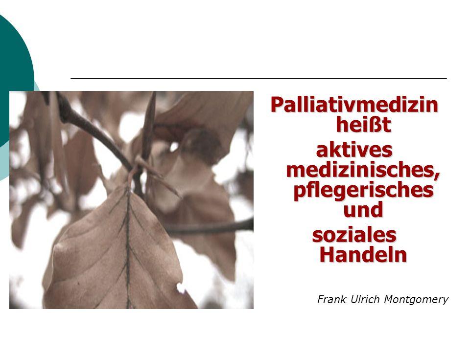 Palliativmedizin heißt aktives medizinisches, pflegerisches und soziales Handeln Frank Ulrich Montgomery