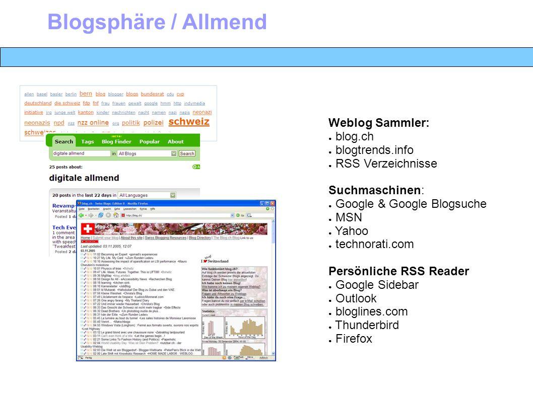 Weblog Sammler: ● blog.ch ● blogtrends.info ● RSS Verzeichnisse Suchmaschinen: ● Google & Google Blogsuche ● MSN ● Yahoo ● technorati.com Persönliche