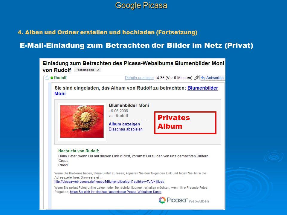 Google Picasa 4. Alben und Ordner erstellen und hochladen (Fortsetzung) E-Mail-Einladung zum Betrachten der Bilder im Netz (Privat) Privates Album