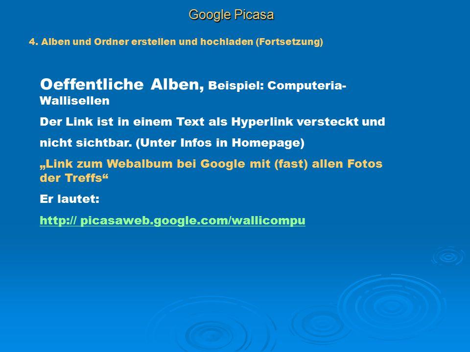 Google Picasa 4. Alben und Ordner erstellen und hochladen (Fortsetzung) Oeffentliche Alben, Beispiel: Computeria- Wallisellen Der Link ist in einem Te