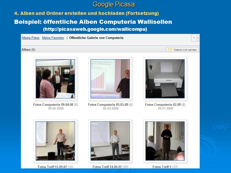 Google Picasa 4. Alben und Ordner erstellen und hochladen (Fortsetzung) Beispiel: öffentliche Alben Computeria Wallisellen (http://picasaweb.google.co