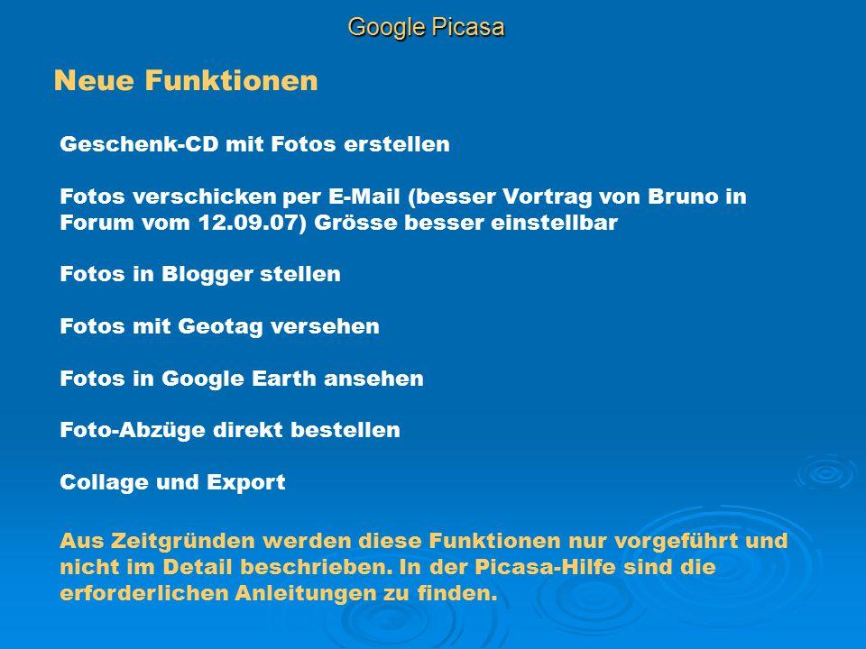 Google Picasa Neue Funktionen Geschenk-CD mit Fotos erstellen Fotos verschicken per E-Mail (besser Vortrag von Bruno in Forum vom 12.09.07) Grösse bes