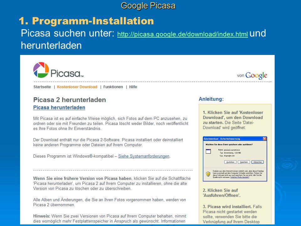 Google Picasa 1. Programm-Installation Picasa suchen unter: http://picasa.google.de/download/index.html und herunterladen http://picasa.google.de/down
