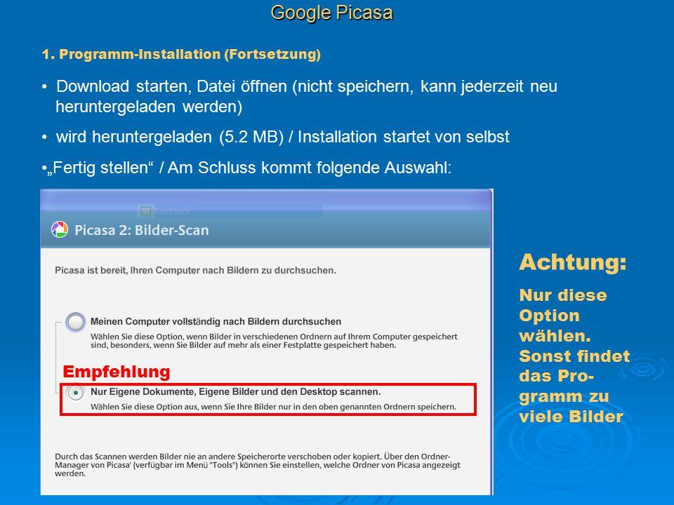 Google Picasa 1. Programm-Installation (Fortsetzung) Download starten, Datei öffnen (nicht speichern, kann jederzeit neu heruntergeladen werden) wird