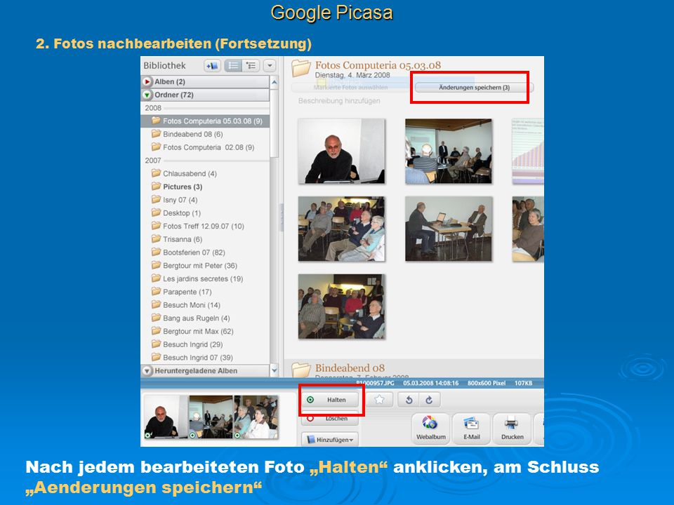 """Google Picasa 2. Fotos nachbearbeiten (Fortsetzung) Nach jedem bearbeiteten Foto """"Halten"""" anklicken, am Schluss """"Aenderungen speichern"""""""
