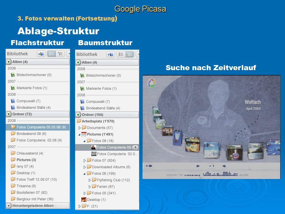 Google Picasa 3. Fotos verwalten (Fortsetzung ) Ablage-Struktur FlachstrukturBaumstruktur Suche nach Zeitverlauf