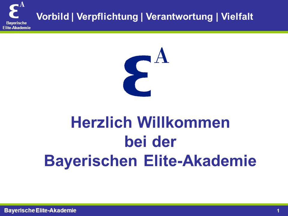 Bayerische Elite-Akademie 1 Herzlich Willkommen bei der Bayerischen Elite-Akademie Vorbild | Verpflichtung | Verantwortung | Vielfalt