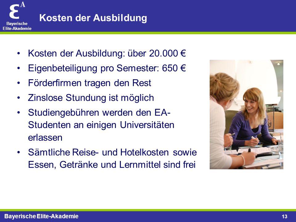 Bayerische Elite-Akademie 13 Kosten der Ausbildung Kosten der Ausbildung: über 20.000 € Eigenbeteiligung pro Semester: 650 € Förderfirmen tragen den R