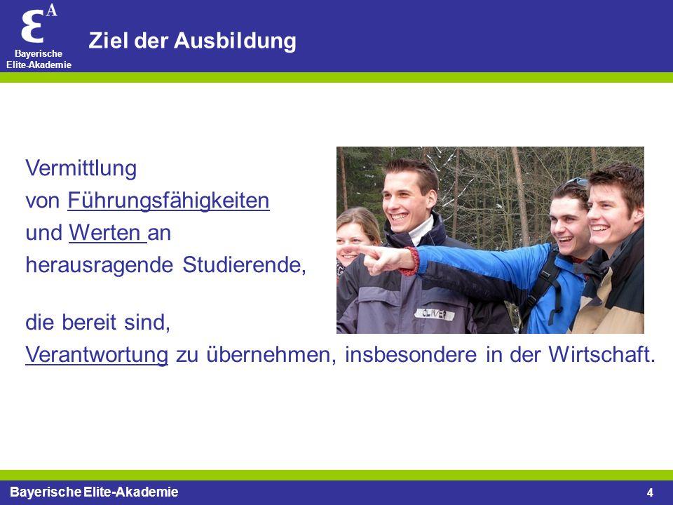 Bayerische Elite-Akademie 4 Ziel der Ausbildung die bereit sind, Verantwortung zu übernehmen, insbesondere in der Wirtschaft. Vermittlung von Führungs