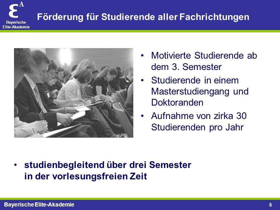 Bayerische Elite-Akademie 5 Motivierte Studierende ab dem 3. Semester Studierende in einem Masterstudiengang und Doktoranden Aufnahme von zirka 30 Stu
