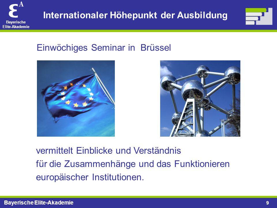 Bayerische Elite-Akademie 9 vermittelt Einblicke und Verständnis für die Zusammenhänge und das Funktionieren europäischer Institutionen. International