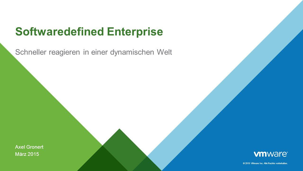 Softwaredefined Enterprise Axel Gronert März 2015 Schneller reagieren in einer dynamischen Welt © 2015 VMware Inc.