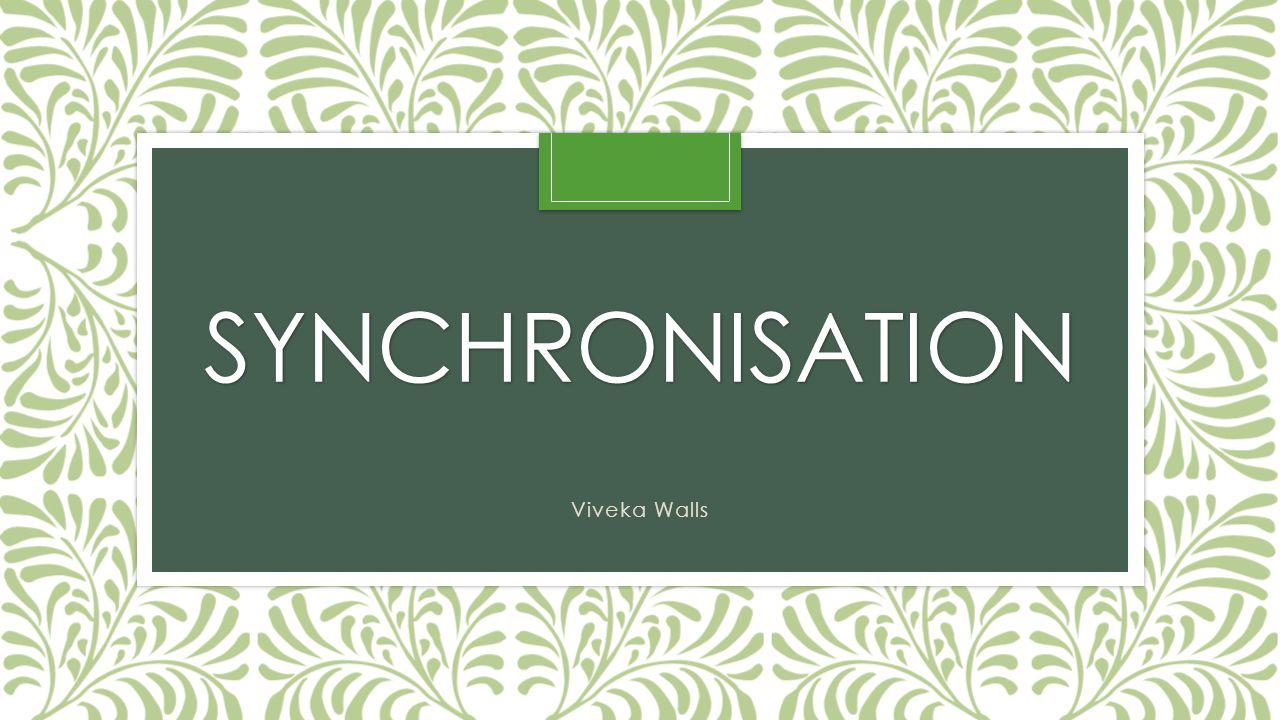 SYNCHRONISATION Viveka Walls