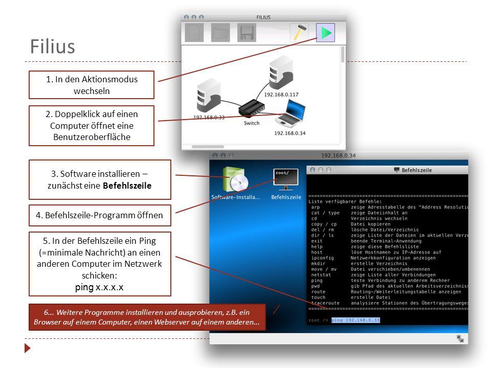 Filius cc 1. In den Aktionsmodus wechseln 2. Doppelklick auf einen Computer öffnet eine Benutzeroberfläche 3. Software installieren – zunächst eine