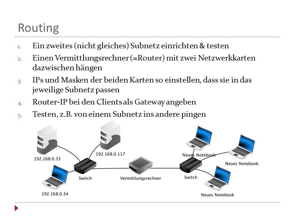 Routing 1. Ein zweites (nicht gleiches) Subnetz einrichten & testen 2. Einen Vermittlungsrechner (=Router) mit zwei Netzwerkkarten dazwischen hängen 3